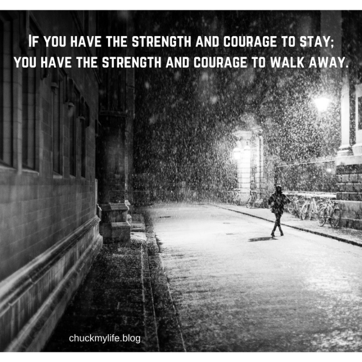 If you have the strength and courage to stay, then you have the strength and courage to walk away.(1)
